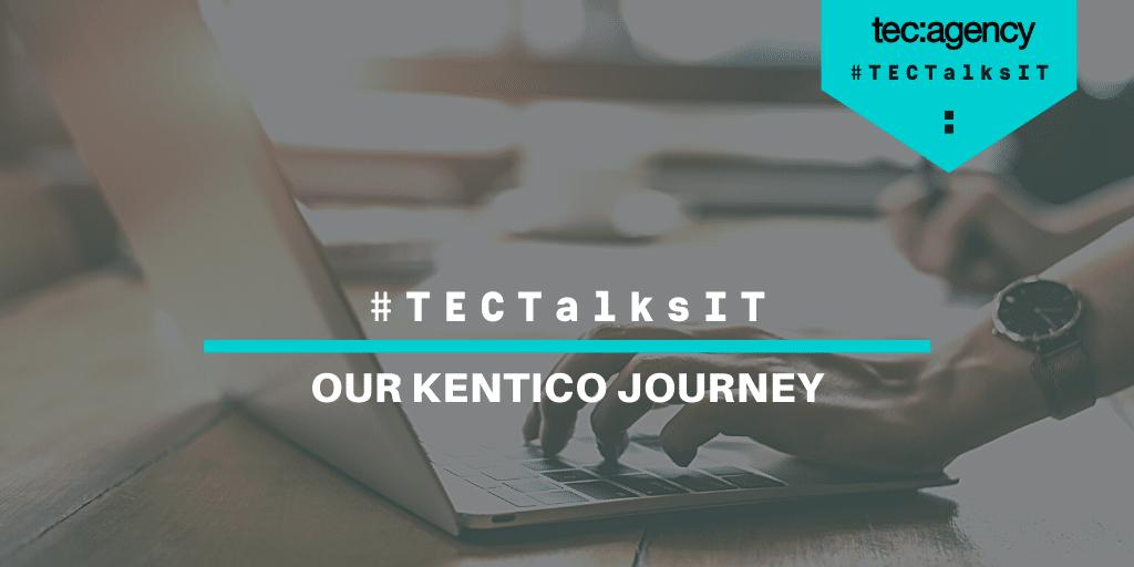 Our Kentico Journey - TEC: Digital Agency